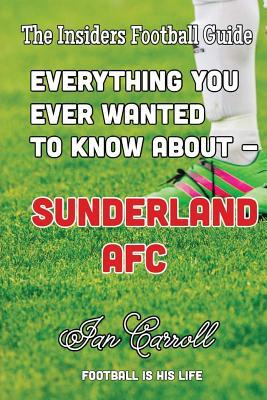 Everything You Ever Wanted to Know About Sunderland Afc