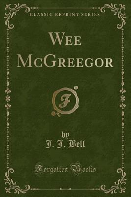 Wee McGreegor (Classic Reprint)