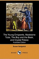 The Young Emigrants, Madelaine Tube, the Boy and the Book, and Crystal Palace