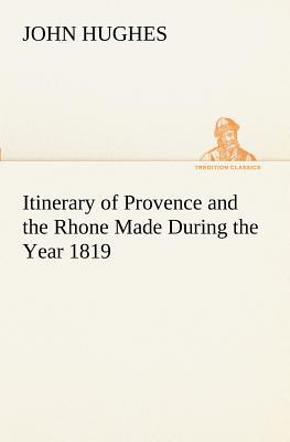 Itinerary of Provence and the Rhone Made During the Year 1819