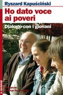 Ho dato voce ai poveri. Dialogo con i giovani. Con DVD