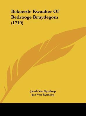 Bekeerde Kwaaker of Bedrooge Bruydegom (1710)