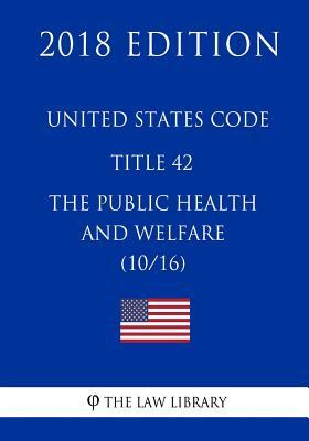 United States Code - Title 42 - the Public Health and Welfare 10/16 2018 Edition