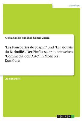 """""""Les Fourberies de Scapin"""" und """"La Jalousie du Barbuillé"""". Der Einfluss der italienischen """"Commedia dell'Arte"""" in Molières Komödien"""