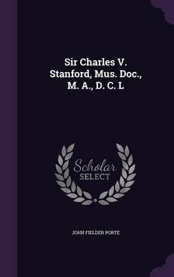 Sir Charles V. Stanford, Mus. Doc, M. A, D. C. L