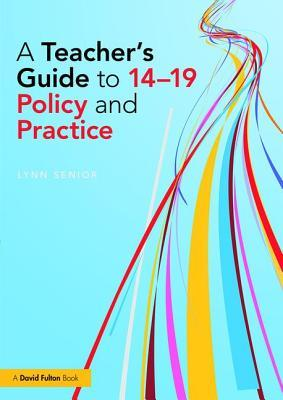 A Teacher's Guide to 14–19 Policy and Practice