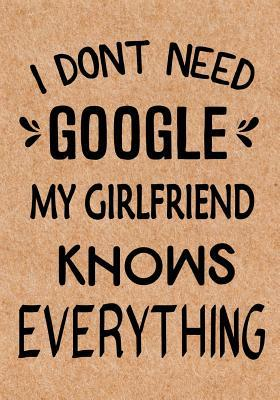 I Don't Need Google My Girlfriend Knows Everything