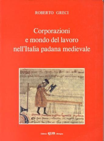 Corporazioni e mondo del lavoro nell'Italia padana medievale
