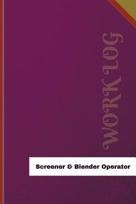 Screener & Blender Operator Work Log