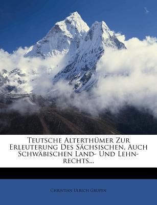 Teutsche Alterth Mer Zur Erleuterung Des S Chsischen, Auch Schw Bischen Land- Und Lehn-Rechts...