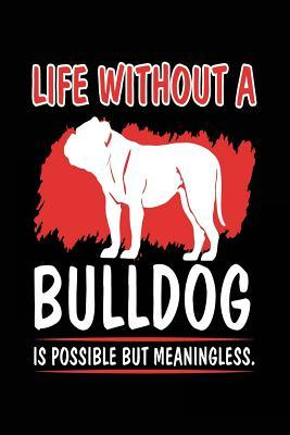 Life Without a Bulldog Is Possible but Meaningless