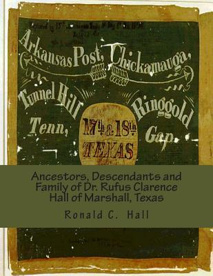 Ancestors, Descendants and Family of Dr. Rufus Clarence Hall of Marshall, Texas