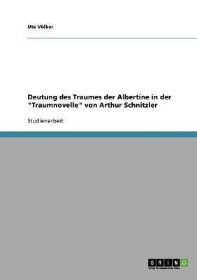 """Deutung des Traumes der Albertine in der """"Traumnovelle"""" von Arthur Schnitzler"""