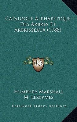 Catalogue Alphabetique Des Arbres Et Arbrisseaux (1788)