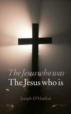 Jesus Who Was, Jesus Who Is