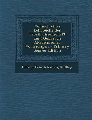 Versuch Eines Lehrbuchs Der Fabrikwissenschaft Zum Gebrauch Akademischer Vorlesungen - Primary Source Edition
