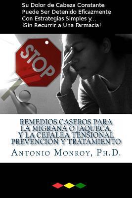 Remedios Caseros Para La Migraña O Jaqueca, Y La Cefalea Tensional. Prevención Y Tratamiento / Home remedies for migraine and tension headache. ... And without resorting to a pharmacy!