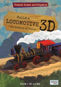 Build a locomotive 3D. The history of trains. Travel, learn and explore. Ediz. a colori. Con Giocattolo