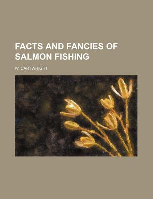 Facts and Fancies of Salmon Fishing