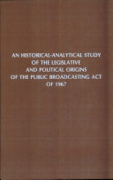 An Historical-Analytic Study of the Legislative and Political Origins of the Public Broadcasting Act of 1967