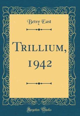 Trillium, 1942 (Classic Reprint)