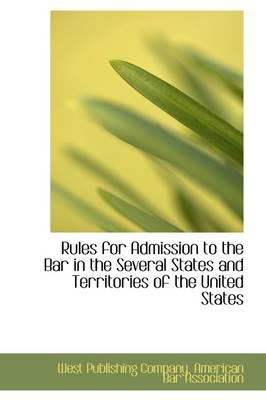 Rules for Admission to the Bar in the Several States and Territories of the United States