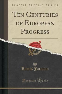 Ten Centuries of European Progress (Classic Reprint)
