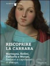 Riscoprire la Carrara. Mantegna, Bellini, Raffaello e Moroni. Restauri e capolavori in dialogo.