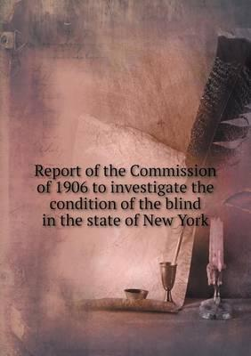 Report of the Commission of 1906 to Investigate the Condition of the Blind in the State of New York