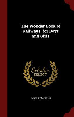 The Wonder Book of Railways, for Boys and Girls
