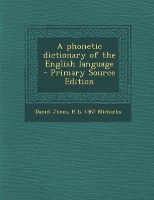 A Phonetic Dictionary of the English Language - Primary Source Edition