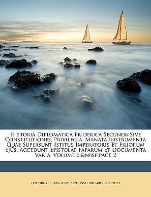 Historia Diplomatica Friderica Secundi