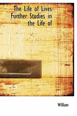 The Life of Lives Further Studies in the Life of