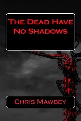 The Dead Have No Shadows