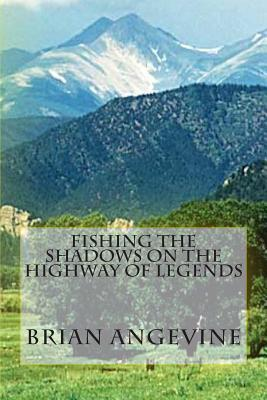 Fishing the Shadows on the Highway of Legends
