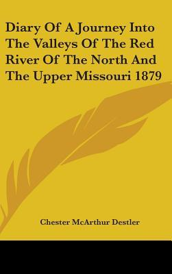 Diary of a Journey Into the Valleys of the Red River of the North and the Upper Missouri 1879