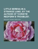 Little Serena in a Strange Land, by the Author of 'Christie Redfern's Troubles'.