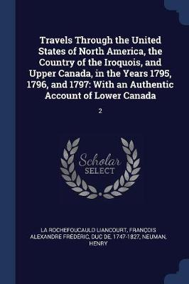 Travels Through the United States of North America, the Country of the Iroquois, and Upper Canada, in the Years 1795, 1796, and 1797