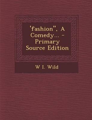 'Fashion, a Comedy...