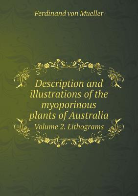 Description and Illustrations of the Myoporinous Plants of Australia Volume 2. Lithograms