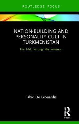 Nation-Building and Personality Cult in Turkmenistan