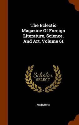 The Eclectic Magazine of Foreign Literature, Science, and Art, Volume 61