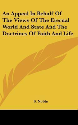 An Appeal in Behalf of the Views of the Eternal World and State and the Doctrines of Faith and Life