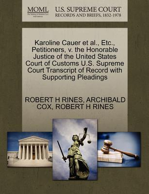 Karoline Cauer et al., Etc., Petitioners, V. the Honorable Justice of the United States Court of Customs U.S. Supreme Court Transcript of Record with