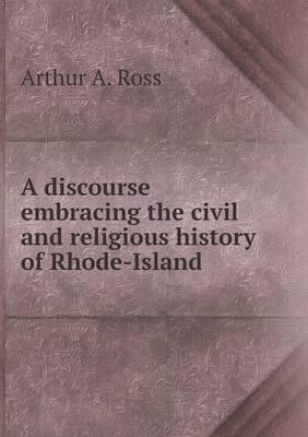 A Discourse Embracing the Civil and Religious History of Rhode-Island