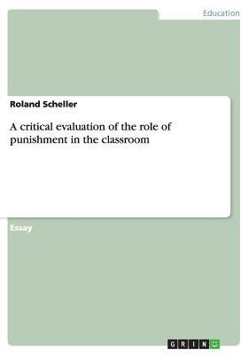 A critical evaluation of the role of punishment in the classroom