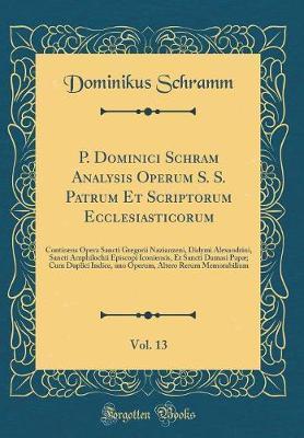 P. Dominici Schram Analysis Operum S. S. Patrum Et Scriptorum Ecclesiasticorum, Vol. 13