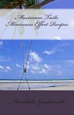 Maximum Taste, Minimum Effort Recipes