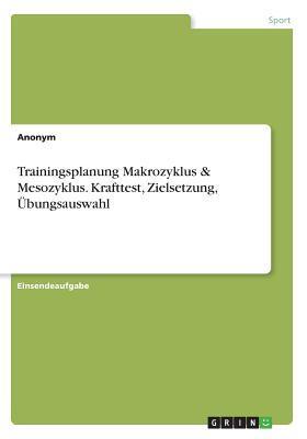 Trainingsplanung Makrozyklus & Mesozyklus. Krafttest, Zielsetzung, Übungsauswahl