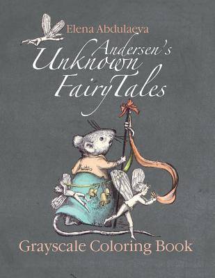 Andersen's Unknown Fairy Tales Grayscale Coloring Book